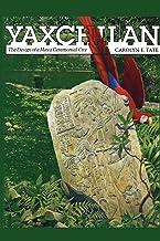 Yaxchilan: The Design of a Maya Ceremonial City (English Edition)