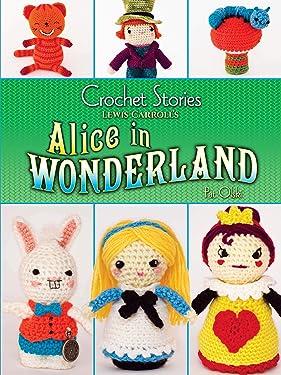 Crochet Stories: Lewis Carroll's Alice in Wonderland (Dover Knitting, Crochet, Tatting, Lace)