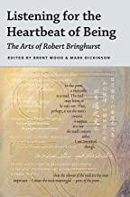 Listening for the Heartbeat of Being: The Arts of Robert Bringhurst