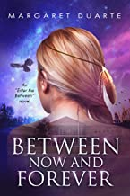 Between Now and Forever (Enter the Between Visionary Fiction Series, Book 4)