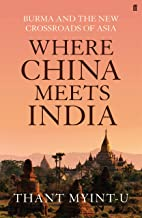 Where China Meets India: Burma and the Closing of the Great Asian Frontier. by Thant Myint-U