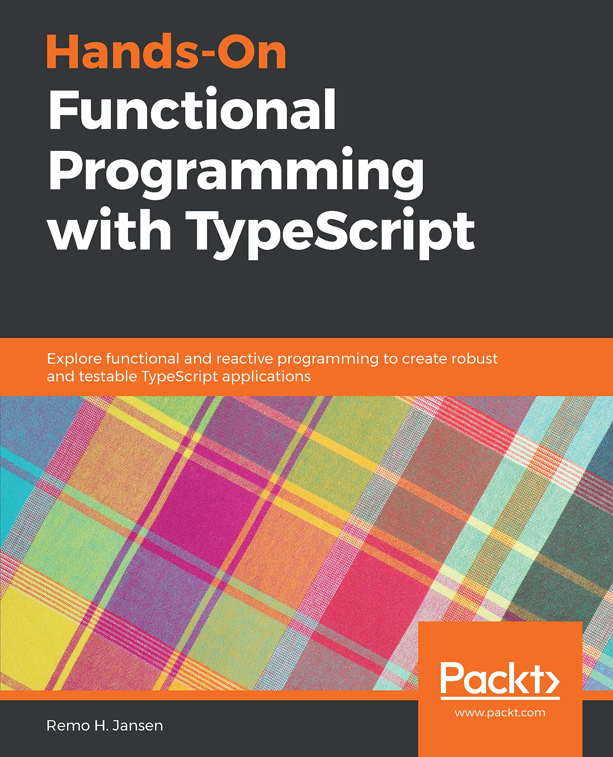 Hands-On Functional Programming with TypeScript: Explore functional and reactive programming to create robust and testable TypeScript applications
