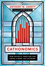 Cathonomics: How Catholic Tradition Can Create a More Just Economy