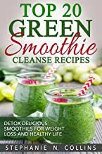 Top 20 Green Smoothie Cleanse Recipes: Detox Delicious Smoothie for Weight Loss and Healthy Life