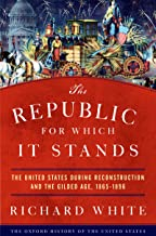 The Republic for Which It Stands: The United States during Reconstruction and the Gilded Age, 1865-1896 (Oxford History of the United States) (English Edition)