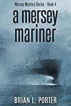 A Mersey Mariner: Death Arrives On The Morning Tide (Mersey Murder Mysteries Book 4)