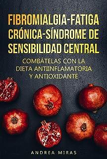Combate la Fibromialgia, la Fatiga Crónica y el Síndrome de Sensibilidad Central SSC: Dieta antiinflamatoria y antioxidant...