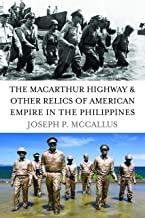 Download Now The MacArthur Highway and Other Relics of American Empire in the Philippines 1597974978/ PDF