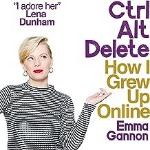 Ctrl; Alt; Delete: How I Grew Up Online