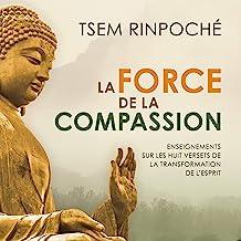 La force de la compassion [The Power of Compassion]: Enseignements sur les huit versets de la transformation de l'esprit [...