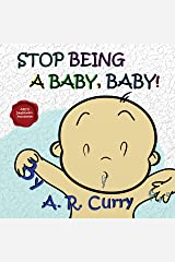 Stop Being a Baby, Baby! Kindle Edition