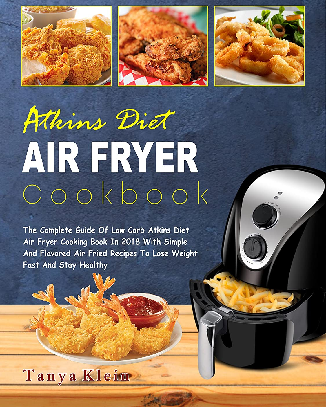Atkins Diet Air Fryer Cookbook: The Complete Guide of Low Carb Atkins Diet Air Fryer Cooking Book In 2018 With Simple And Flavored Air Fried Recipes To ... Fast And Stay Healthy (English Edition)