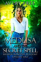Medusa and the Secret Spell: A Bully Reverse Harem Romance (Broken Monster Academy Episode Book 1)
