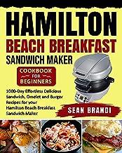 Hamilton Beach Breakfast Sandwich Maker cookbook for Beginners: 1000-Day Effortless Delicious Sandwich, Omelet and Burger ...