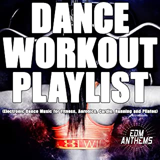 Dance Workout Playlist (Electronic Dance Music for Fitness, Aerobics, Cardio, Running and Pilates)