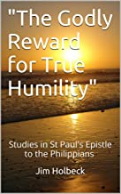 """The Godly Reward for True Humility"": Studies in St Paul's Epistle to the Philippians"