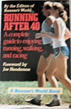 Running After 40: A Complete Guide to Enjoying Running, Walking, and Racing (A Runner's World Book)