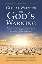Global Warming or God'S Warning: A Prophetic Explanation for the Strange and Unusual Events in the Skies, on the Land, in the Waters, and with the Weather
