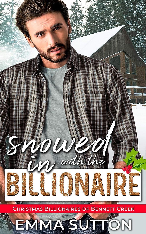 安定した計画的以上Snowed In with the Billionaire: A Second Chance Small-Town Romance (Christmas Billionaires of Bennett Creek Book 1) (English Edition)