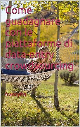Come guadagnare con le piattaforme di data-entry crowdsourcing: francyfra