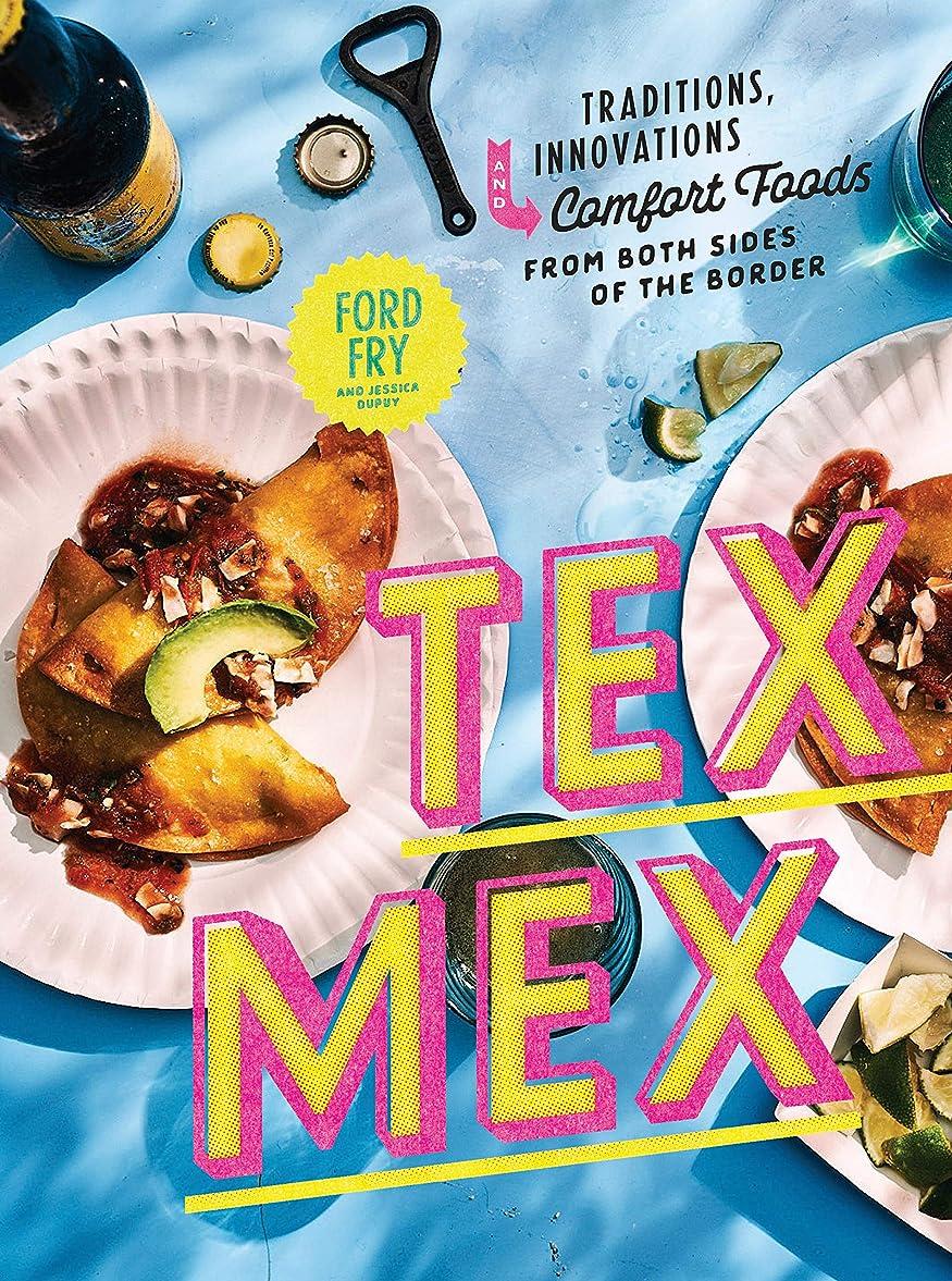 振り返る万一に備えて外交官Tex-Mex Cookbook: Traditions, Innovations, and Comfort Foods from Both Sides of the Border (English Edition)