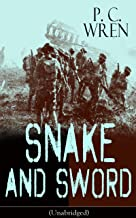 SNAKE AND SWORD (Unabridged): Adventure Classic from the author of Beau Geste, Stories of the Foreign Legion, Beau Sabreur...