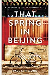 That Spring in Beijing: A Chronical of Love in a Forbidden City Kindle Edition