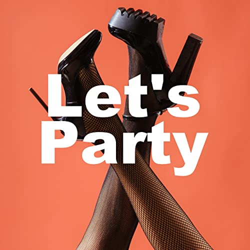 Let's Party 2018 - Ultimate Dance Playlist for Cocktail