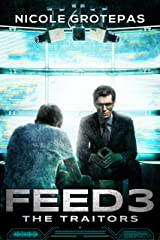 Feed 3: The Traitors (A Sci Fi Thriller) (The Feeds) Kindle Edition