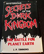 Mysterious Secrets of the Dark Kingdom: The Battle for Planet Earth