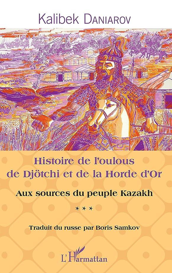広大な失速銛Histoire de l'oulous de Djoetchi et de la Horde d'Or: Aux sources du peuple kazakh