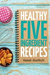 Healthy Five Ingredient Recipes: Delicious Recipes in 5 Ingredients or Less (Five Ingredient Cooking Series Book 2) Kindle Edition