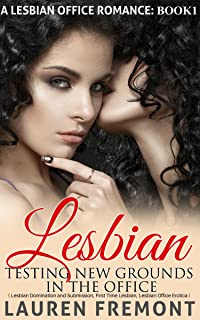 LESBIAN: Testing New Grounds In The Office (Lesbian Domination and Submission, First Time Lesbian, Lesbian Office Erotica) (A Lesbian Office Romance Book 1)