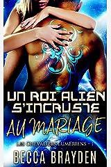 Un roi alien s'incruste au mariage (Les Chevaliers Lumériens t. 1) Format Kindle