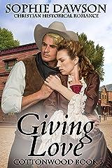 Giving Love: Christian Historical Romance (Cottonwood Book 3) Kindle Edition