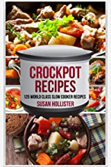 Crockpot Recipes: 125 World Class Slow Cooker Recipes (World Class Crockpot Slow Cooker Recipes Healthy Meal Cookbook Book 1) Kindle Edition