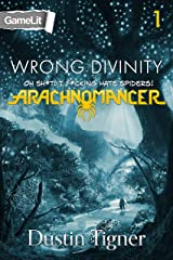 Wrong Divinity: Oh Sh*t! I F*cking Hate Spiders! (Arachnomancer Book 1) Kindle Edition
