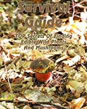 Survival Guide: TOP Secrets Of Finding Edible Wild Plants And Mushrooms