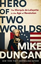 Hero of Two Worlds: The Marquis de Lafayette in the Age of Revolution (English Edition)