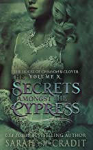 The Secrets Amongst the Cypress: The House of Crimson & Clover Volume X