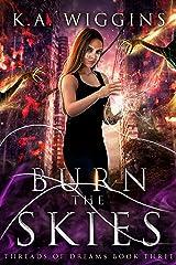 Burn the Skies: A YA Dystopian Fantasy Novel—Series Finale (Threads of Dreams Book 3) Kindle Edition