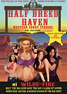 Half Breed Haven #1 Wilde-Fire: Old west fiction of action adventure, romance & western family drama -Wonder women of the ...