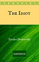 The Idiot: By Fyodor Dostoyevsky  - Illustrated And Unabridged