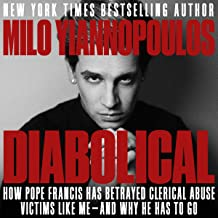 Diabolical: How Pope Francis Has Betrayed Clerical Abuse Victims Like Me - and Why He Has to Go