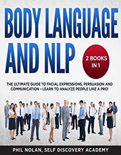 Body Language and NLP 2 Books in 1: The Ultimate Guide to Facial Expressions, Persuasion and Communication – Learn to analyze People like a Pro! (English Edition)
