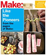 Make: Like The Pioneers: A Day in the Life with Sustainable, Low-Tech/No-Tech Solutions (Make: Technology on Your Time) (English Edition)