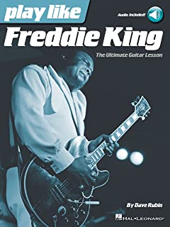 Play like Freddie King: The Ultimate Guitar Lesson Book with Online Audio Tracks (English Edition)
