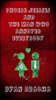 Phoebe Jeebies and The Man Who Annoyed Everybody: Dark romantic comedy with a wicked twist