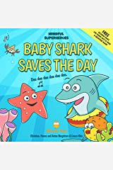 Baby Shark Saves the Day: (Mindful Superheroes Series) Learn mindfulness through play with Baby Shark while helping children handle difficult emotions + FREE fun printables ( Ages 3-8 ) Kindle Edition
