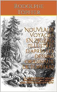 NOUVEAUX VOYAGES EN ZIGZAG (Illustrés d'après les dessins originaux de TÖPFFER): à la Grande Chartreuse, autour du Mont Blanc et à Gênes; littérature suisse, ... de voyages de R. Töpffer (French Edition)